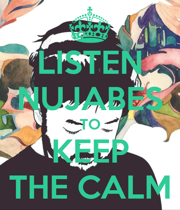 LISTEN NUJABES TO KEEP THE CALM