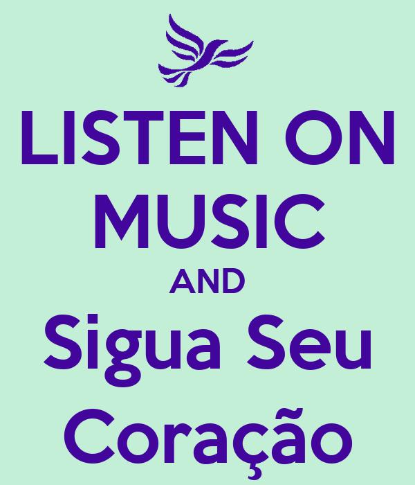 LISTEN ON MUSIC AND Sigua Seu Coração