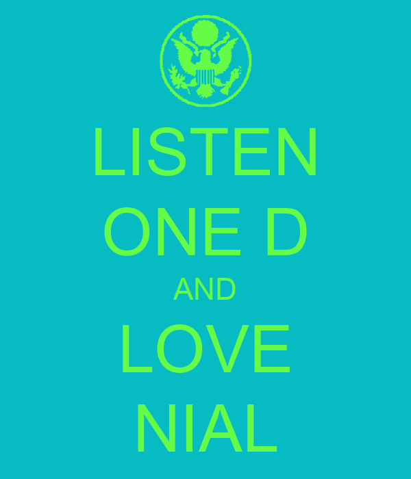 LISTEN ONE D AND LOVE NIAL