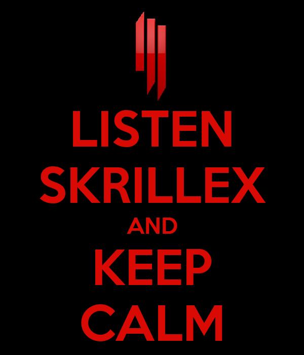 LISTEN SKRILLEX AND KEEP CALM