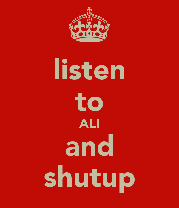 listen to ALI and shutup