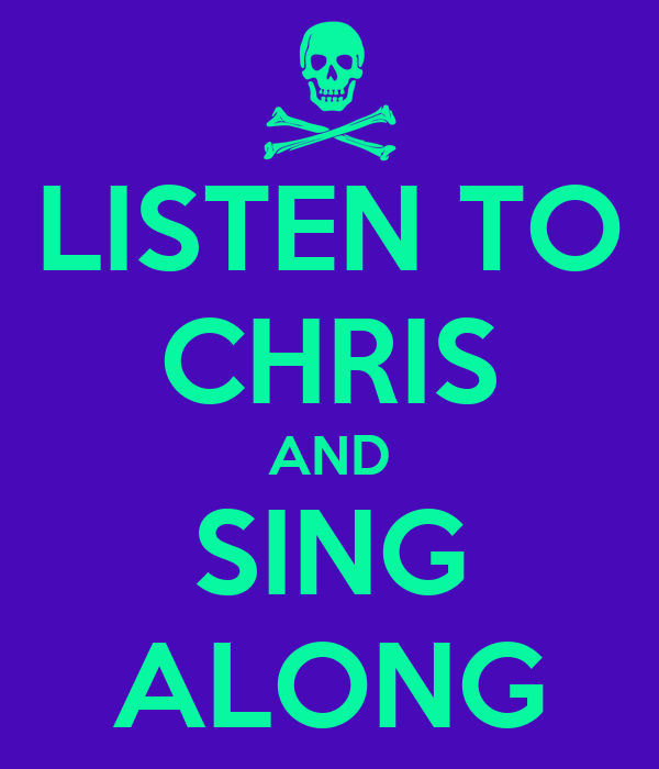 LISTEN TO CHRIS AND SING ALONG
