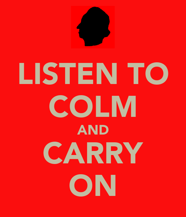 LISTEN TO COLM AND CARRY ON