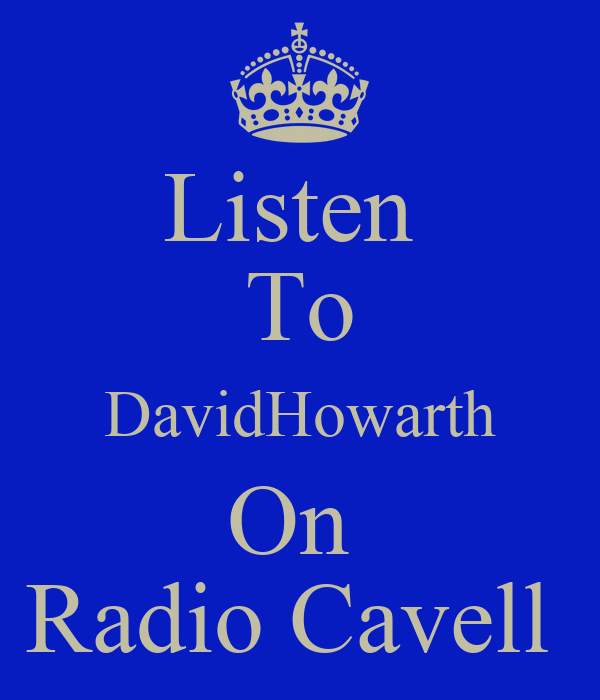 Listen  To DavidHowarth On  Radio Cavell