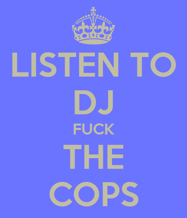 LISTEN TO DJ FUCK THE COPS
