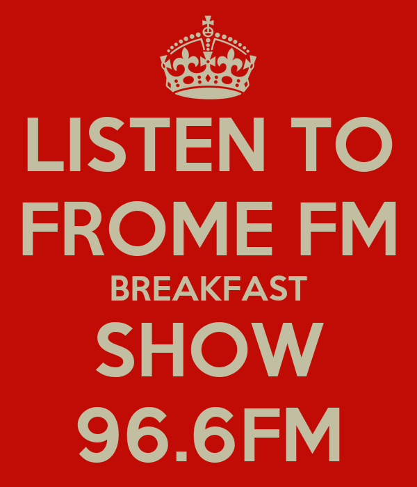 LISTEN TO FROME FM BREAKFAST SHOW 96.6FM