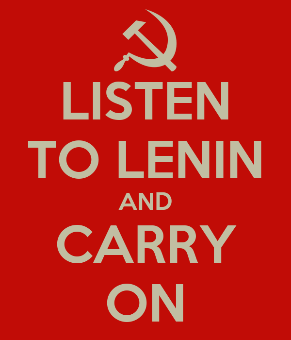 LISTEN TO LENIN AND CARRY ON