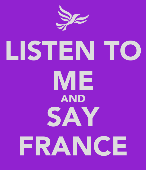 LISTEN TO ME AND SAY FRANCE