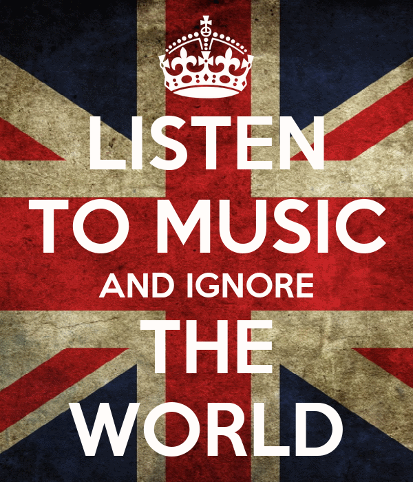 LISTEN TO MUSIC AND IGNORE THE WORLD