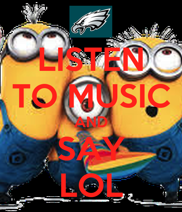LISTEN TO MUSIC AND SAY LOL
