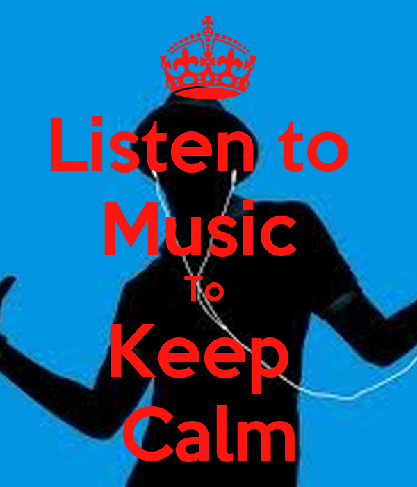Listen to  Music  To  Keep  Calm