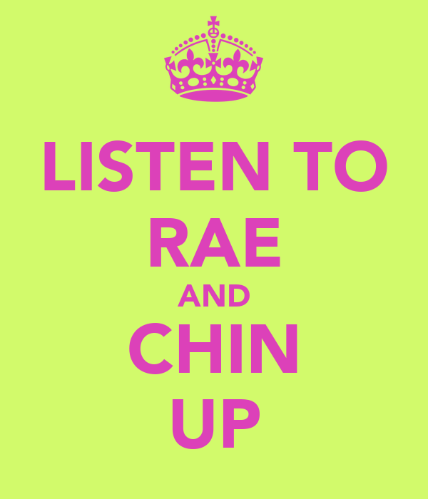 LISTEN TO RAE AND CHIN UP