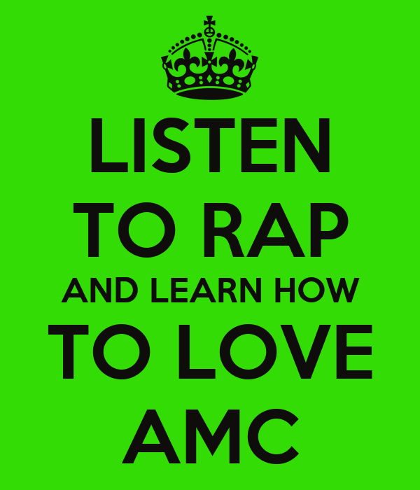 LISTEN TO RAP AND LEARN HOW  TO LOVE  AMC