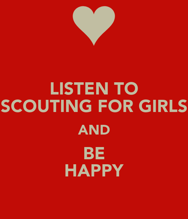 LISTEN TO SCOUTING FOR GIRLS AND BE HAPPY