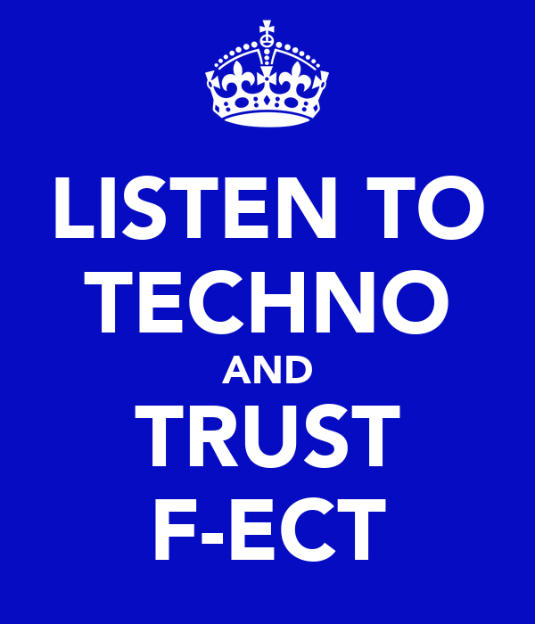 LISTEN TO TECHNO AND TRUST F-ECT