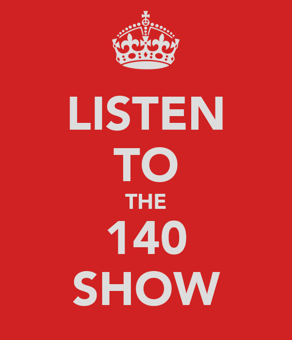 LISTEN TO THE 140 SHOW