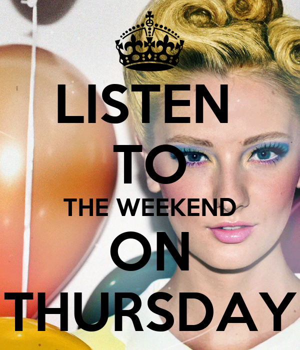 LISTEN  TO THE WEEKEND ON THURSDAY