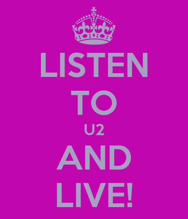 LISTEN TO U2 AND LIVE!