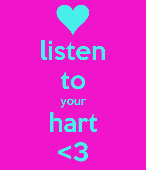 listen to your hart <3