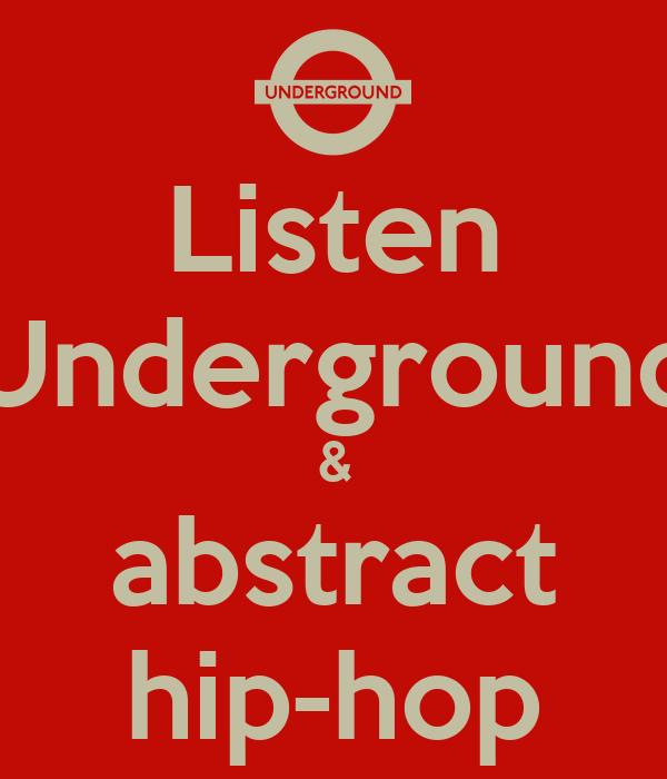 Listen Underground & abstract hip-hop