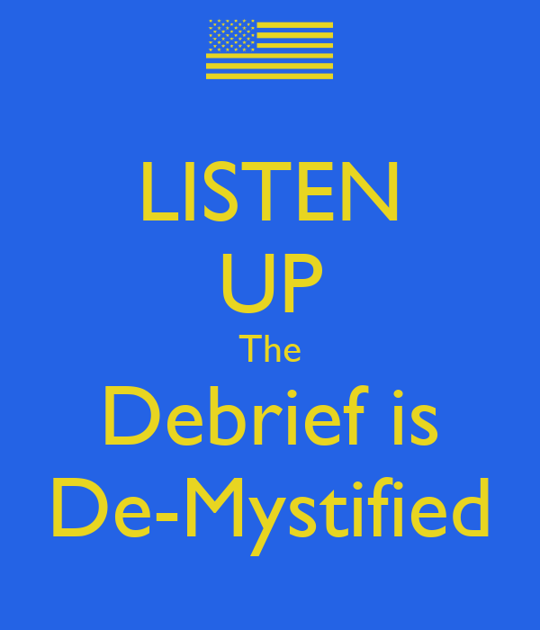 LISTEN UP The Debrief is De-Mystified