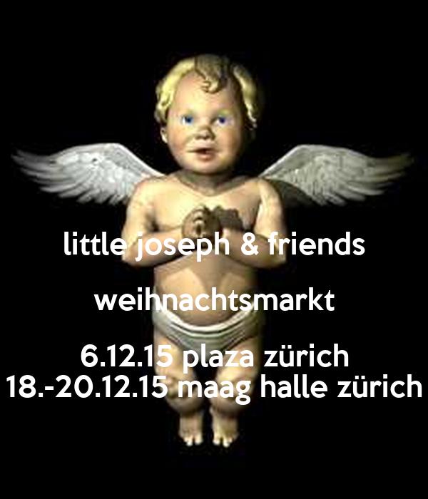 little joseph & friends weihnachtsmarkt 6.12.15 plaza zürich 18.-20.12.15 maag halle zürich