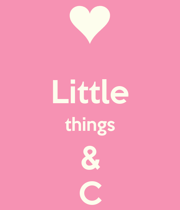 Little things & C