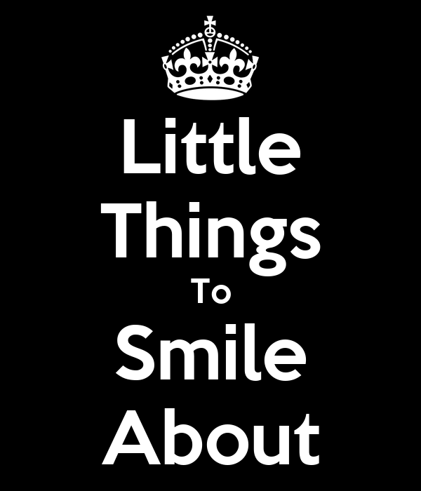 Little Things To Smile About