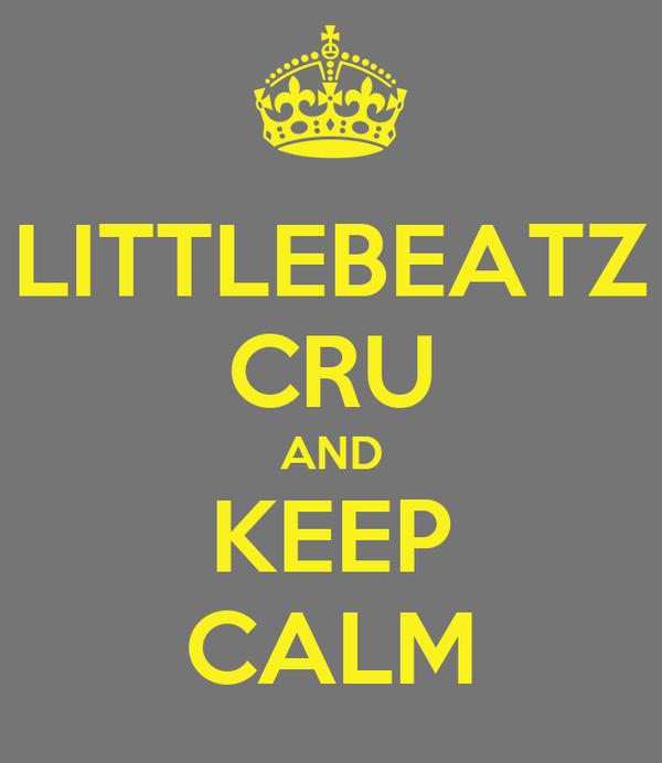 LITTLEBEATZ CRU AND KEEP CALM