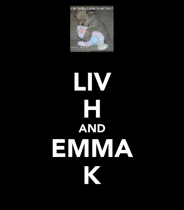 LIV H AND EMMA K