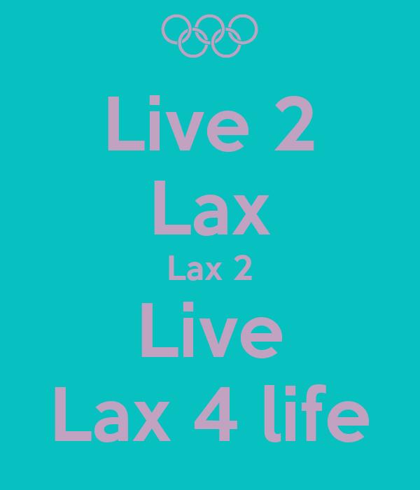 Live 2 Lax Lax 2 Live Lax 4 life