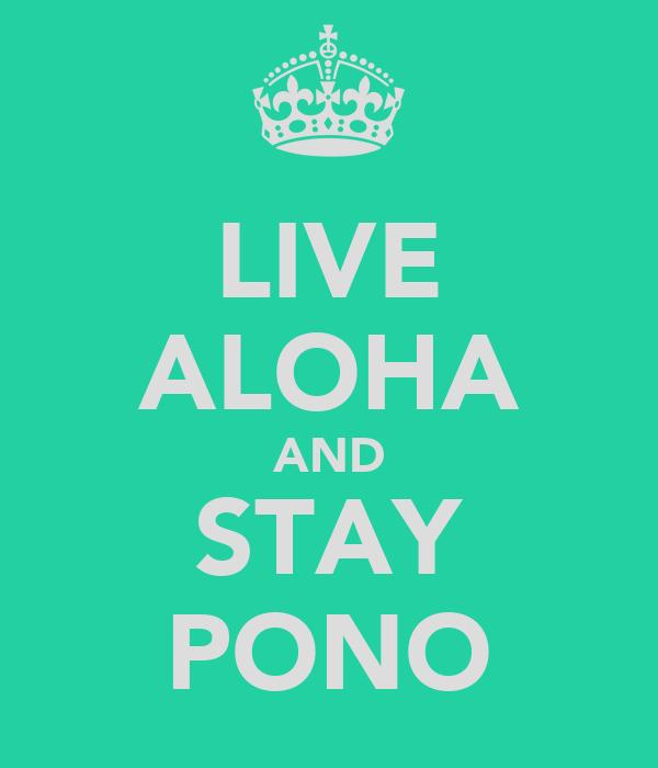 LIVE ALOHA AND STAY PONO