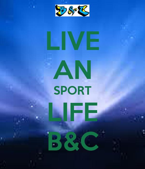 LIVE AN SPORT LIFE B&C