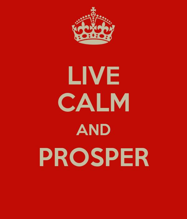 LIVE CALM AND PROSPER