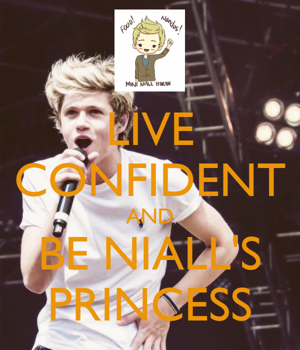 LIVE CONFIDENT AND BE NIALL'S PRINCESS