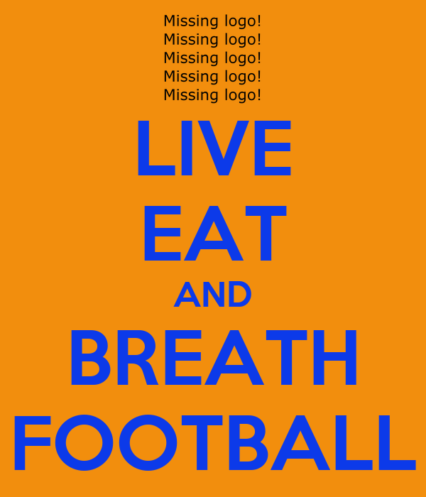 LIVE EAT AND BREATH FOOTBALL