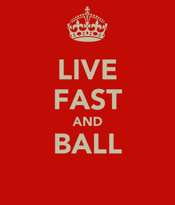 LIVE FAST AND BALL
