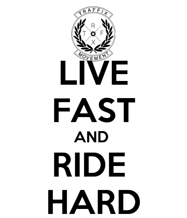 LIVE FAST AND  RIDE  HARD