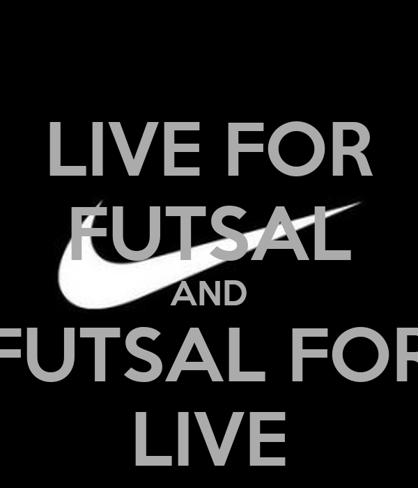LIVE FOR FUTSAL AND FUTSAL FOR LIVE