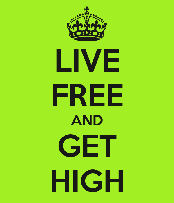 LIVE FREE AND GET HIGH