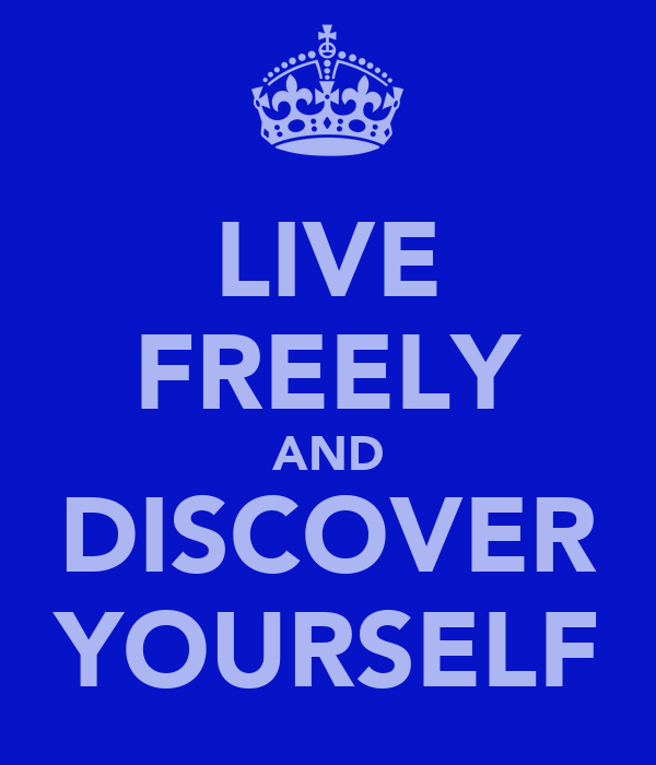 LIVE FREELY AND DISCOVER YOURSELF