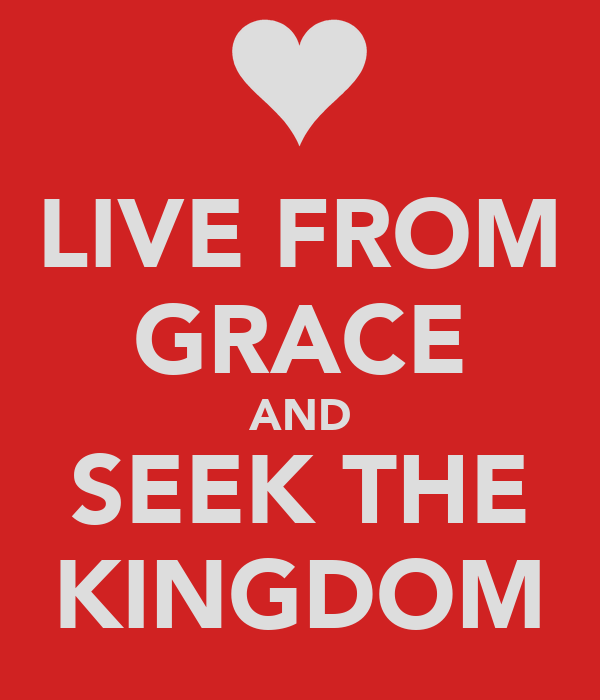 LIVE FROM GRACE AND SEEK THE KINGDOM