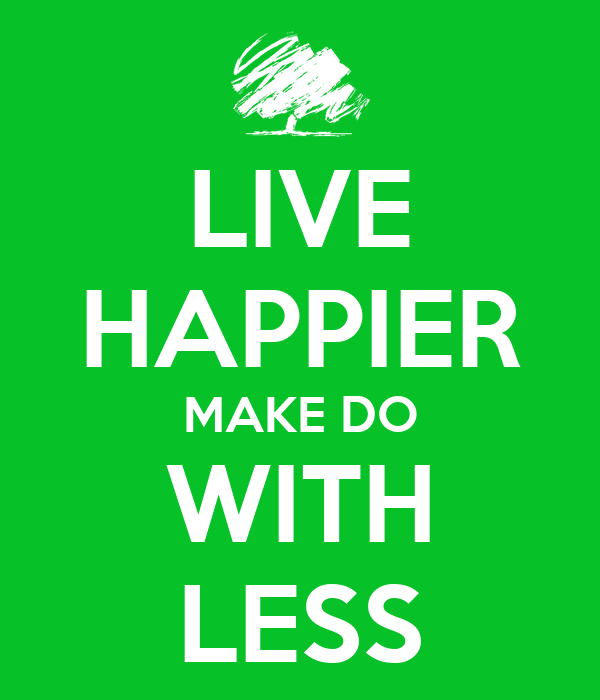 LIVE HAPPIER MAKE DO WITH LESS