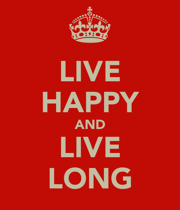 LIVE HAPPY AND LIVE LONG
