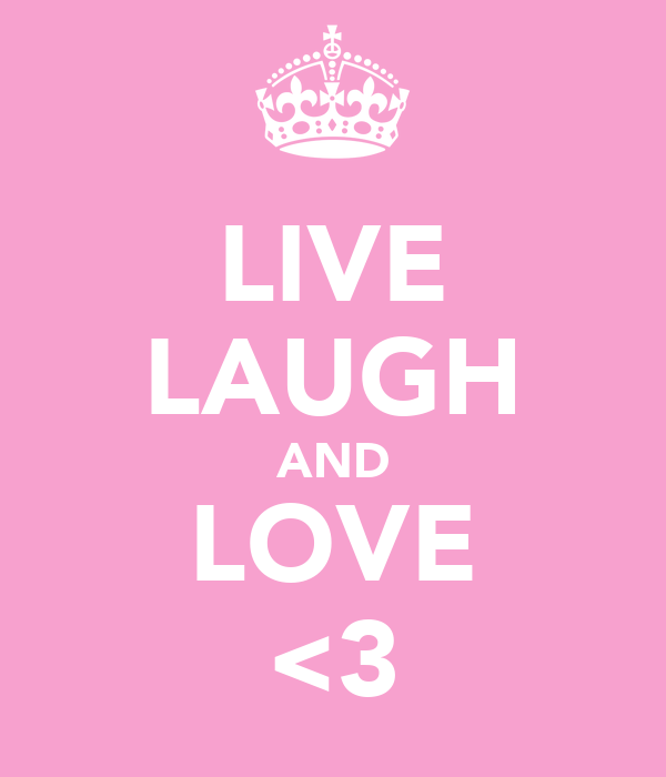 LIVE LAUGH AND LOVE <3