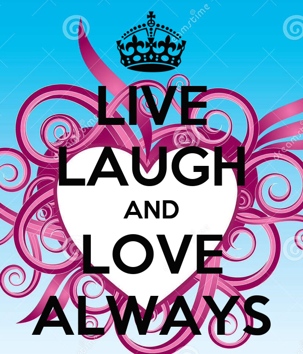 LIVE LAUGH AND LOVE ALWAYS