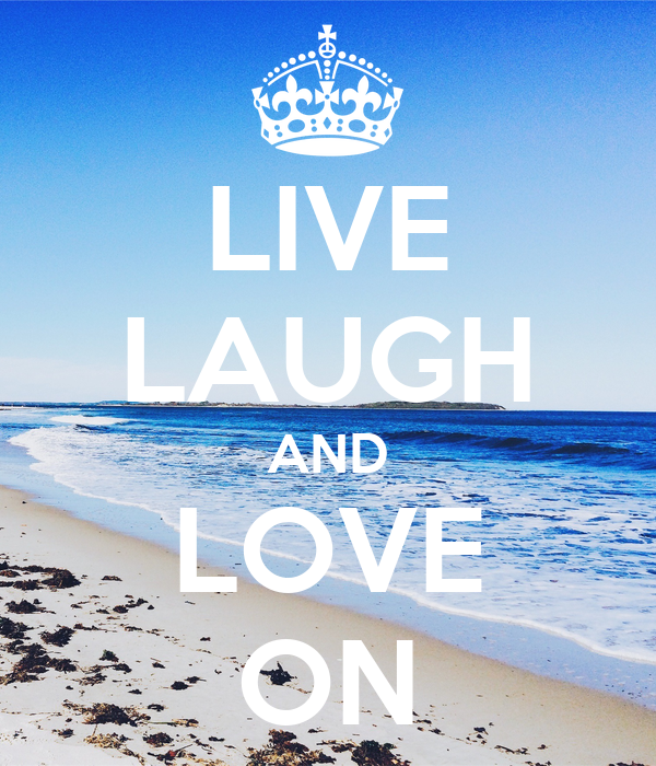 LIVE LAUGH AND LOVE ON