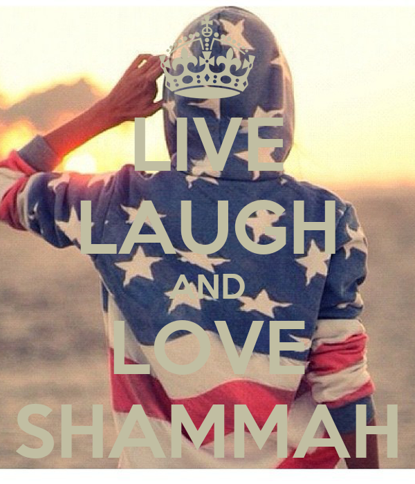 LIVE LAUGH AND LOVE SHAMMAH