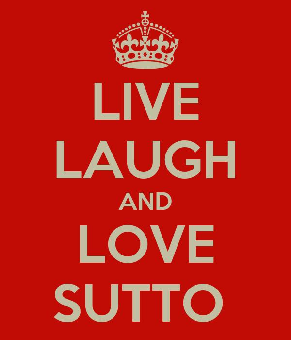 LIVE LAUGH AND LOVE SUTTO