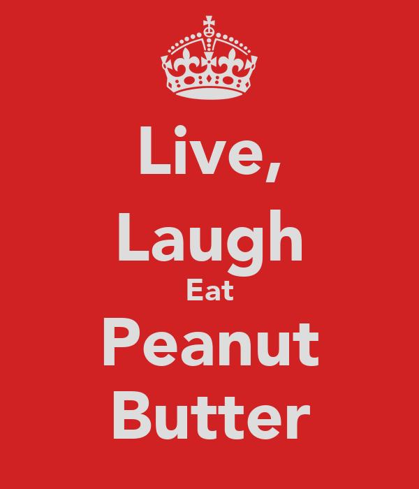Live, Laugh Eat Peanut Butter